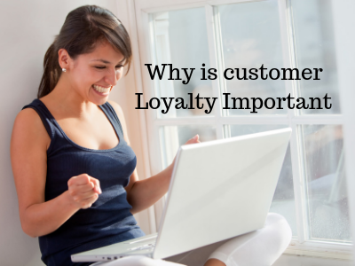 Why Is Customer Loyalty Important ~ and why does it matter so much?